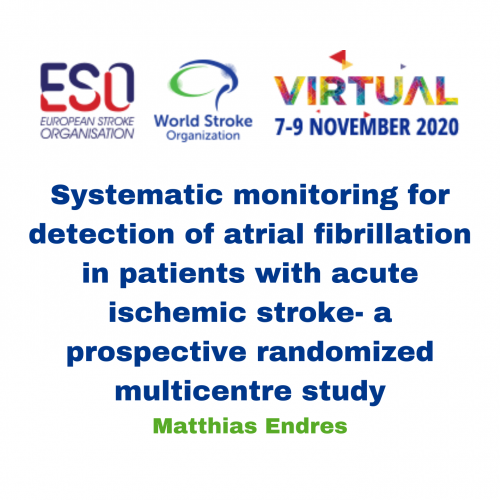 Systematic monitoring for detection of atrial fibrillation in patients with acute ischemic stroke – a prospective randomized multicentre study – Matthias Endres